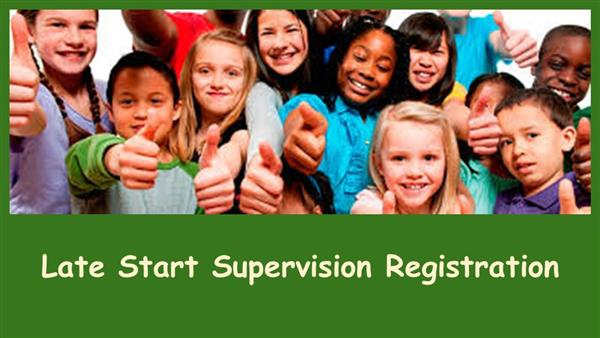 LATE START SUPERVISION REGISTRATION